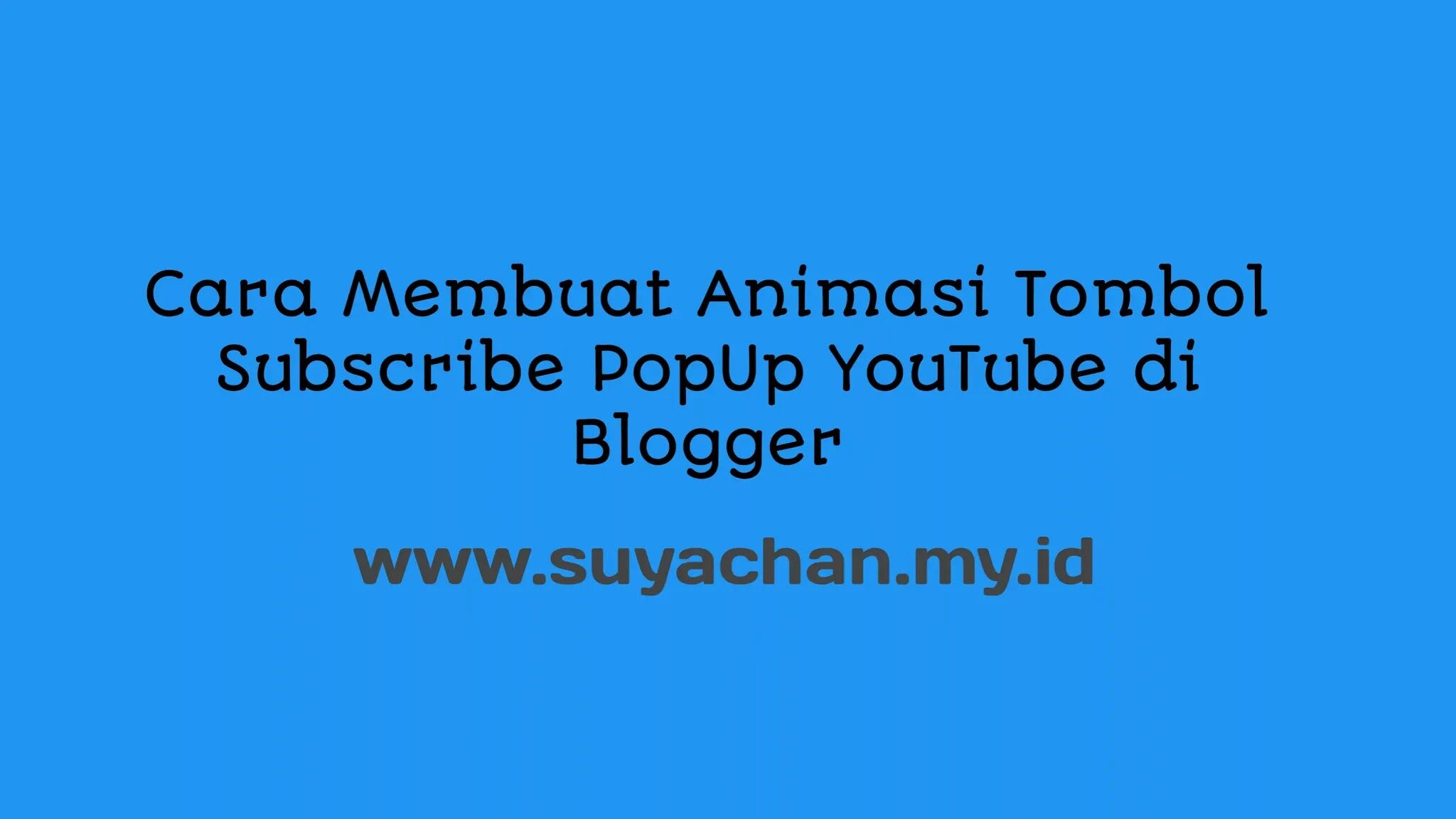 Cara Membuat Animasi Tombol Subscribe PopUp YouTube di Blogger